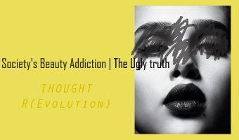 Societies Beauty Addiction | The Ugly truth