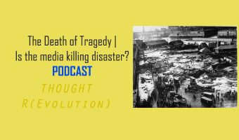 The Death of Tragedy   Is the media killing disaster? PODCAST